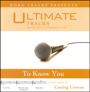 To Know You - High key Performance Track W/O Background Vocals  [Music Download] -     By: Casting Crowns