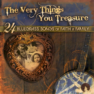 The Very Things You Treasure: 24 Bluegrass Songs of Faith &  Family CD  -