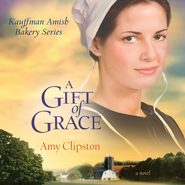 A Gift of Grace: A Novel Audiobook  [Download] -     By: Amy Clipston
