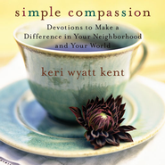 Simple Compassion: Devotions to Make a Difference in Your Neighborhood and Your World Audiobook  [Download] -     By: Keri Wyatt Kent