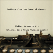 Letters from the Land of Cancer - Unabridged Audiobook  [Download] -     By: Walter Wangerin Jr.