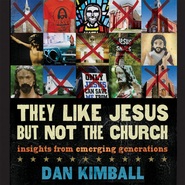 They Like Jesus but Not the Church: Insights from Emerging Generations Audiobook  [Download] -     By: Dan Kimball