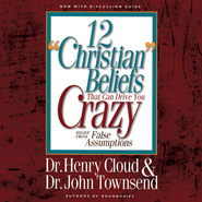 12 Christian Beliefs That Can Drive You Crazy: Relief from False Assumptions Audiobook  [Download] -     By: Dr. Henry Cloud, Dr. John Townsend
