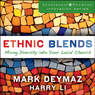 Ethnic Blends: Mixing Diversity into Your Local Church - Unabridged Audiobook  [Download] -     By: J. Mark DeYmaz, Harry Li