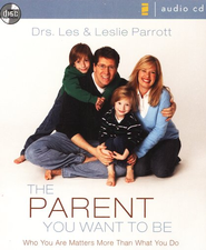The Parent You Want to Be: Who You Are Matters More Than What You Do - Unabridged Audiobook  [Download] -     By: Les Parrott, Leslie Parrott