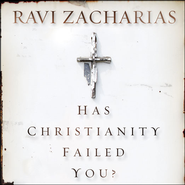 Has Christianity Failed You? - Unabridged Audiobook  [Download] -     By: Ravi Zacharias
