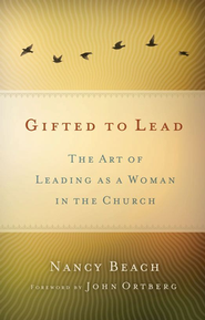 Gifted to Lead: The Art of Leading as a Woman in the Church Audiobook  [Download] -     By: Nancy Beach