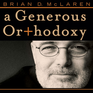 A Generous Orthodoxy: Why I am a missional, evangelical, post/protestant, liberal/conservative, mystical/poetic, biblical, charismatic/contemplative, fundamentalist/calvinist, anabaptist/anglican, metho - Unabridged Audiobook  [Download] -     By: Brian D. McLaren