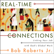 Real-Time Connections: Linking Your Job with God's Global Work - Unabridged Audiobook  [Download] -     By: Bob Roberts Jr.