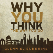 Why You Think the Way You Do: The Story of Western Worldviews from Rome to Home Audiobook  [Download] -     By: Glenn S. Sunshine