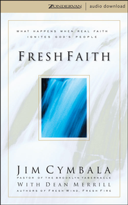 Fresh Faith: What Happens When Real Faith Ignites God's People - Abridged Audiobook  [Download] -     Narrated By: Jim Cymbala, Dick Fredricks     By: Jim Cymbala, Dean Merrill