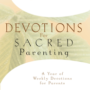 Devotions for Sacred Parenting: A Year of Weekly Devotions for Parents - Unabridged Audiobook  [Download] -