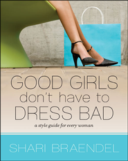 Good Girls Don't Have to Dress Bad: A Style Guide for Every Woman Audiobook  [Download] -     Narrated By: Shari Braendel     By: Shari Braendel