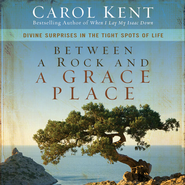Between a Rock and a Grace Place: Divine Surprises in the Tight Spots of Life Audiobook  [Download] -     By: Carol Kent
