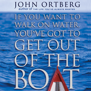 If You Want to Walk on Water, You've Got to Get Out of the Boat - Unabridged Audiobook  [Download] -     By: John Ortberg