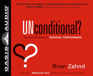 Unconditional?: The Call of Jesus to Radical Forgiveness - Unabridged Audiobook  [Download] -     Narrated By: Jon Gauger     By: Brian Zahnd