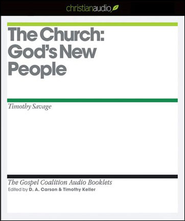 The Church: God's New People - Unabridged Audiobook  [Download] -     Edited By: D.A. Carson, Timothy Keller     By: Timothy Savage