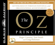 The Oz Principle: Getting Results Through Individual and Organizational Accountability - Unabridged Audiobook  [Download] -     By: Roger Connors, Tom Smith, Craig Hickman