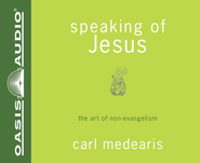 Speaking of Jesus: The Art of Non-Evangelism - Unabridged Audiobook  [Download] -     Narrated By: Jim Sanders     By: Carl Medearis
