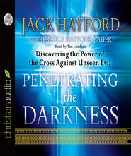 Penetrating the Darkness: Discovering the Power of the Cross Against Unseen Evil - Unabridged Audiobook  [Download] -     Narrated By: Tim Lundeen     By: Jack Hayford