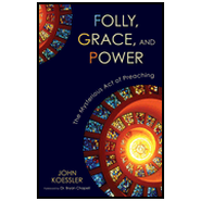 Folly, Grace, and Power: The Mysterious Act of Preaching Audiobook  [Download] -     By: John Koessler