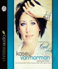 Named By God: Overcoming Your Past, Transforming Your Present, Embracing Your Future - Unabridged Audiobook  [Download] -     By: Kasey Van Norman