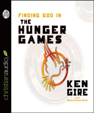 Finding God in the Hunger Games: Why the movie matters to the generation that will go through them. - Unabridged Audiobook  [Download] -     By: Ken Gire
