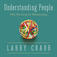 Understanding People: Why We Long for Relationship - Enlarged Audiobook  [Download] -     By: Larry Crabb