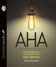 AHA: The God Moment That Changes Everything - Unabridged Audiobook  [Download] -     Narrated By: Kirby Idleman     By: Kyle Idleman