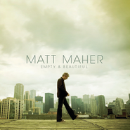 Empty And Beautiful  [Music Download] -     By: Matt Maher