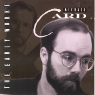 The Early Works  [Music Download] -     By: Michael Card