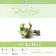 Wedding Tracks - I Will Be Here - as made popular by Steven Curtis Chapman [Performance Track]  [Music Download] -     By: Steven Curtis Chapman