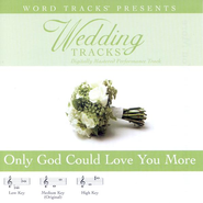 Only God Could Love You More - Medium key performance track w/o background vocals  [Music Download] -