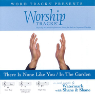 In The Garden / There Is None Like You - Low key performance track w/o background vocals  [Music Download] -     By: Watermark, Shane & Shane