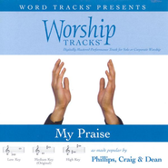 My Praise - High key performance track w/ background vocals [Original Key]  [Music Download] -     By: Phillips Craig & Dean