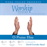 O Praise Him (All This For A King) - High key performance track w/o background vocals [Original Key]  [Music Download] -     By: David Crowder Band