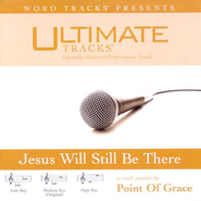 Jesus Will Still Be There - Medium key performance track w/ background vocals  [Music Download] -     By: Point of Grace