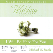 Wedding Tracks - I Will Be Here For You - as made popular by Michael W. Smith [Performance Track]  [Music Download] -     By: Michael W. Smith
