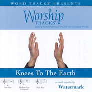 Knees To The Earth - Medium key performance track w/o background vocals  [Music Download] -     By: Watermark