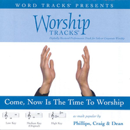Worship Tracks - Come Now Is The Time To Worship - as made popular by Phillips, Craig & Dean [Performance Track]  [Music Download] -     By: Phillips Craig & Dean