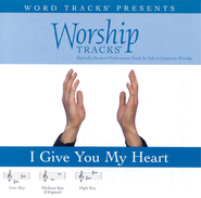 Worship Tracks - I Give You My Heart [Performance Track]  [Music Download] -