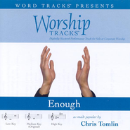 Enough - Low key performance track w/o background vocals  [Music Download] -     By: Chris Tomlin