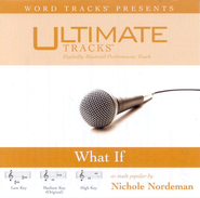 What If - High key performance track w/o background vocals  [Music Download] -     By: Nichole Nordeman