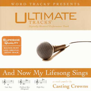 And Now My Lifesong Sings - High key performance track w/o background vocals  [Music Download] -     By: Casting Crowns