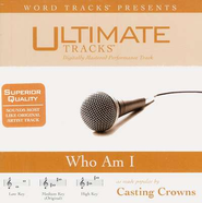 Who Am I - Medium key performance track w/o background vocals  [Music Download] -     By: Casting Crowns