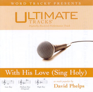 With His Love [Sing Holy] - Medium key performance track w/ background vocals  [Music Download] -     By: David Phelps
