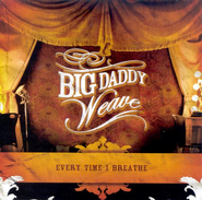 Every Time I Breathe (LP Version)  [Music Download] -     By: Big Daddy Weave