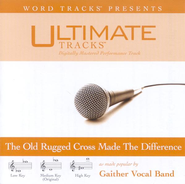 Ultimate Tracks - The Old Rugged Cross Made The Difference - as made popular by Gaither Vocal Band [Performance Track]  [Music Download] -     By: Gaither Vocal Band