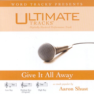 Give It All Away - High key performance track w/ background vocals  [Music Download] -     By: Aaron Shust