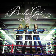 How Can We Be Silent  [Music Download] -     By: BarlowGirl